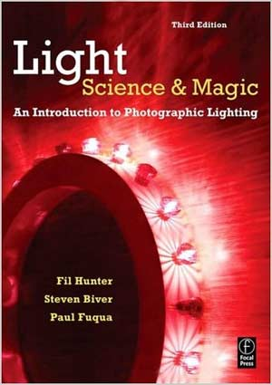 """Light -- Science & Magic: An Introduction to Photographic Lighting"", third edition, by Fil Hunter, Steven Biver, and Paul Fuqua"